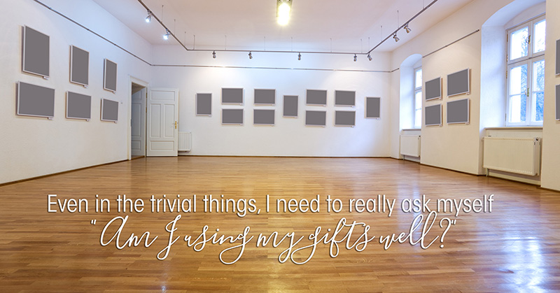 Gallery Room with Quote - Am I using my gifts well?